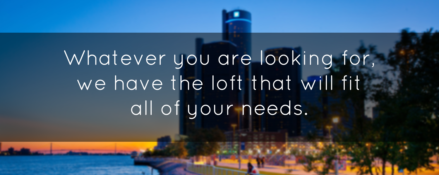 Whatever you are looking for, we have the loft that will fit all of your needs.